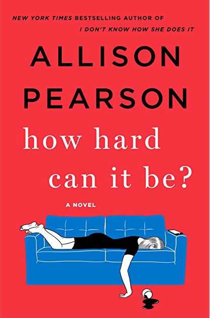 New York Bestselling Author of I don't know how she does it - Allison Pearson - how hard can it be? A novel