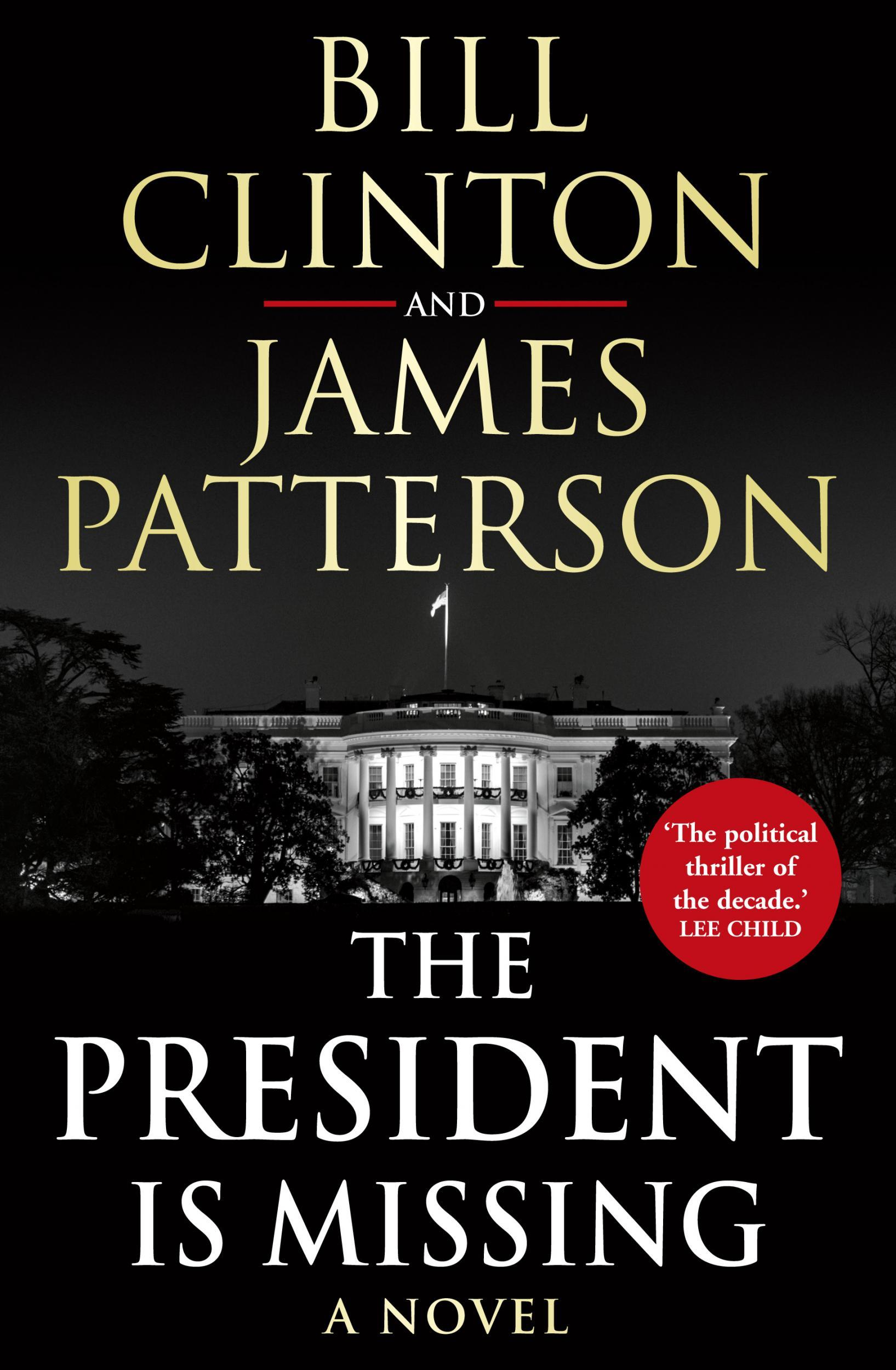 Bill Clintin and James Patterson - The President is Missing - A Novel - The political Thriller of the decade. Lee Child.